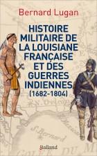 Histoire militaire de la Louisiane française et des guerres indiennes